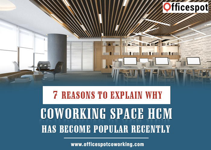 7 reasons why Co - working space HCM has become popular recently