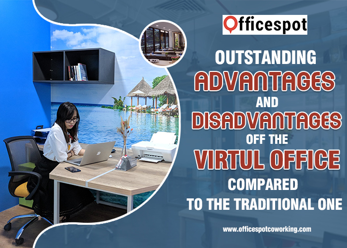 Outstanding advantages and disadvantages of the virtual office compared to the traditional one