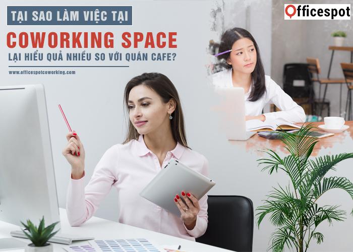 Tại sao làm việc tại Coworking Space lại hiệu quả hơn nhiều so với quán cafe?