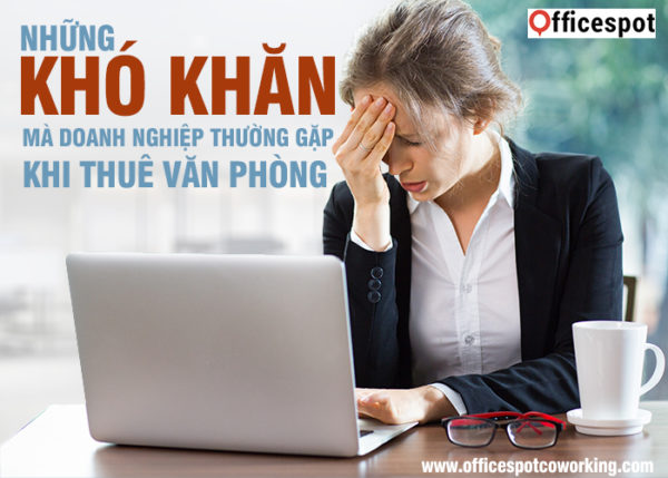 Những khó khăn mà doanh nghiệp thường gặp khi thuê văn phòng